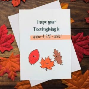 Unbe-LEAF-able Thanksgiving Card - JustArtisan - Hello Mosswood -